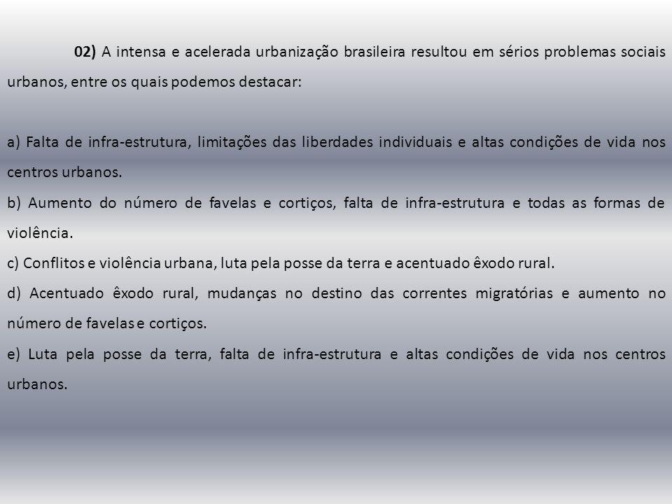 02) A intensa e acelerada urbanização brasileira resultou em sérios problemas sociais urbanos, entre os quais podemos destacar: