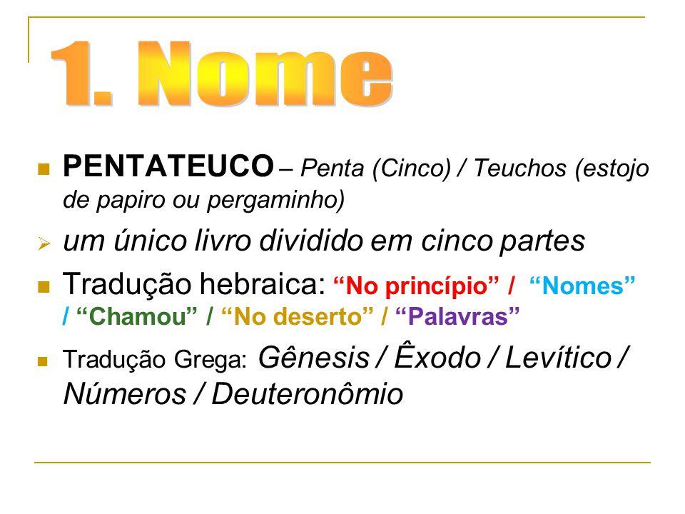 1. Nome PENTATEUCO – Penta (Cinco) / Teuchos (estojo de papiro ou pergaminho) um único livro dividido em cinco partes.