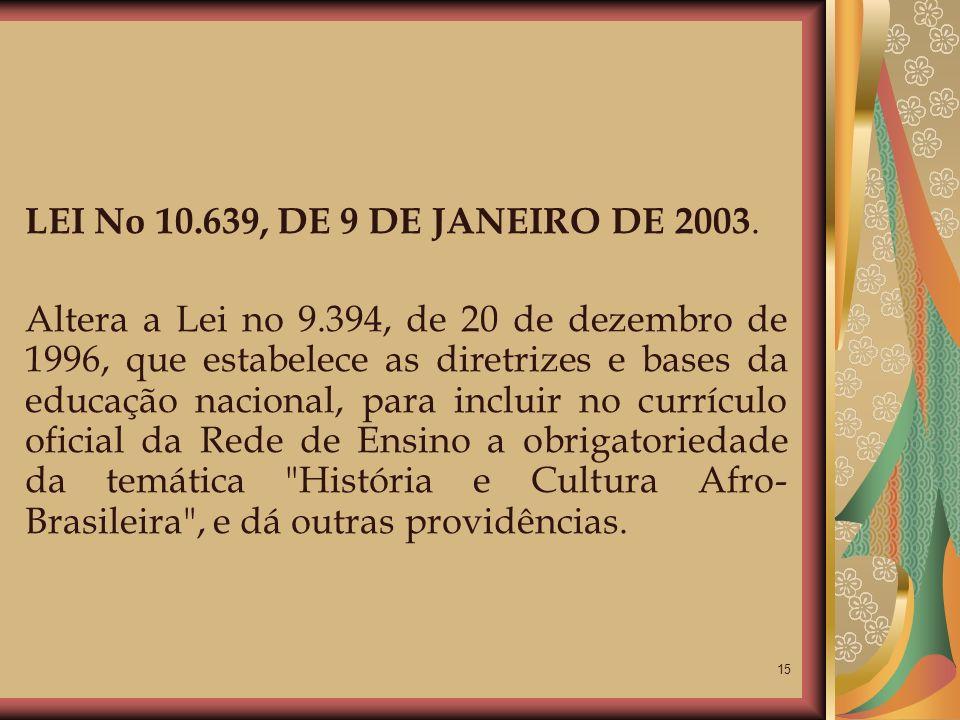 LEI No 10.639, DE 9 DE JANEIRO DE 2003.