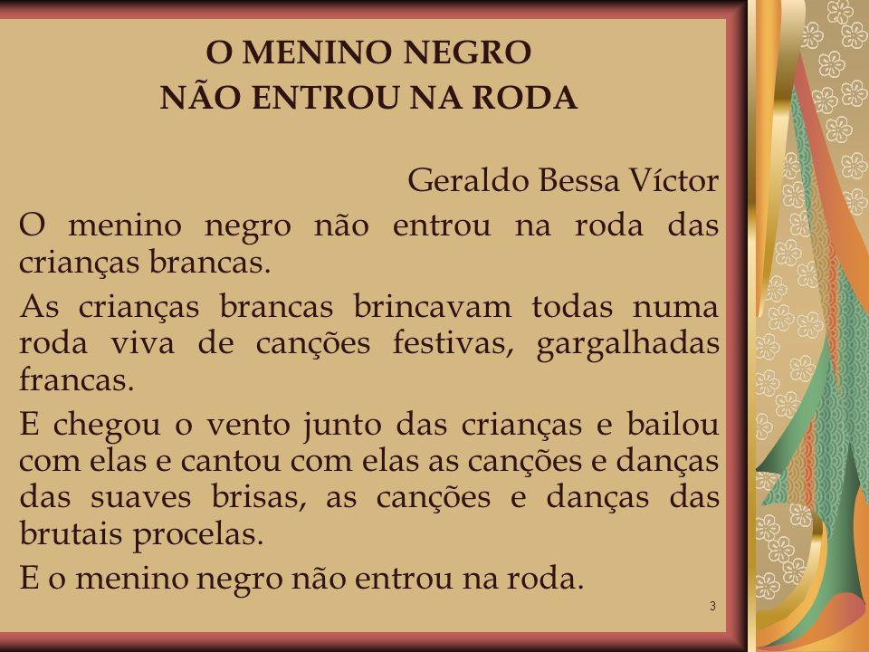 O MENINO NEGRO NÃO ENTROU NA RODA. Geraldo Bessa Víctor. O menino negro não entrou na roda das crianças brancas.