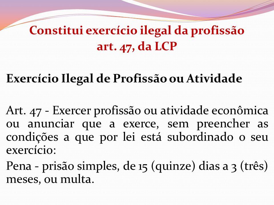 Constitui exercício ilegal da profissão art