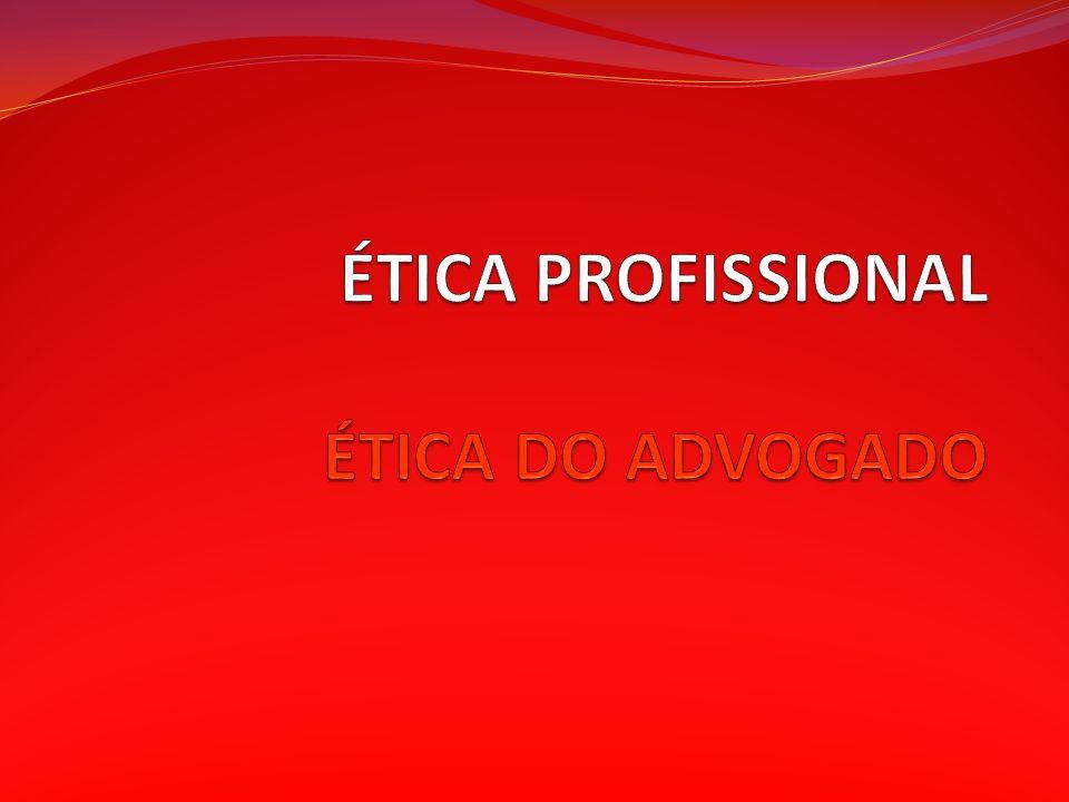 ÉTICA PROFISSIONAL ÉTICA DO ADVOGADO
