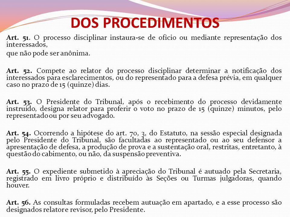 DOS PROCEDIMENTOS Art. 51. O processo disciplinar instaura-se de ofício ou mediante representação dos interessados,