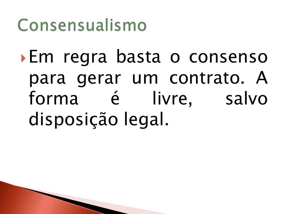 Consensualismo Em regra basta o consenso para gerar um contrato.