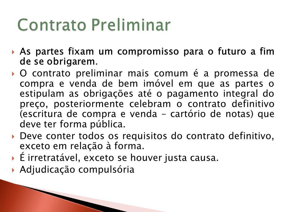 Contrato Preliminar As partes fixam um compromisso para o futuro a fim de se obrigarem.