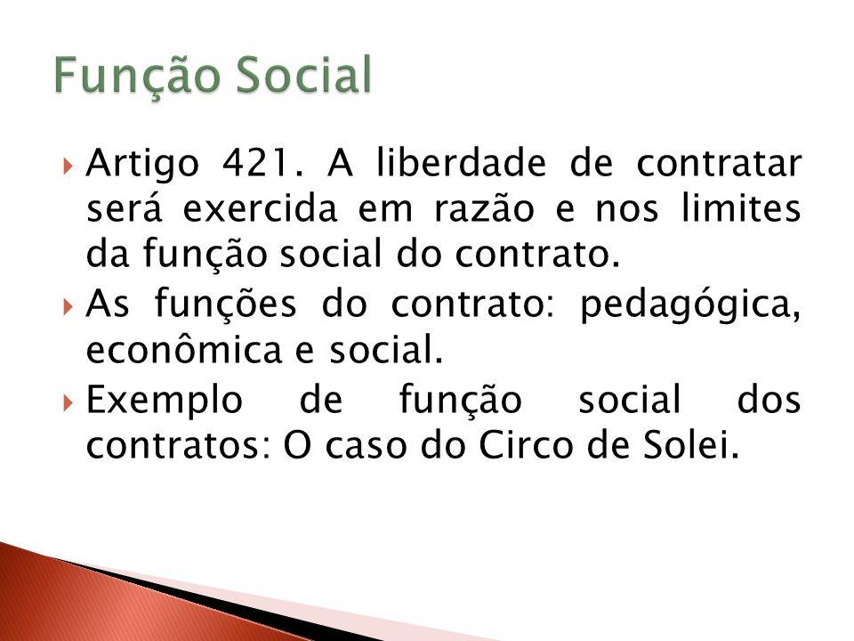 Função Social Artigo 421. A liberdade de contratar será exercida em razão e nos limites da função social do contrato.