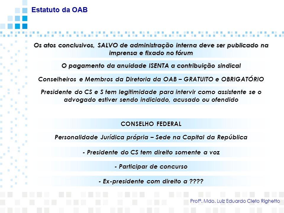 Estatuto da OAB Os atos conclusivos, SALVO de administração interna deve ser publicado na imprensa e fixado no fórum.