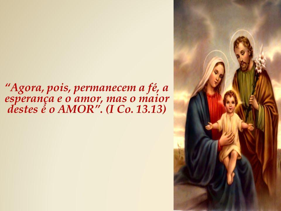 Agora, pois, permanecem a fé, a esperança e o amor, mas o maior destes é o AMOR . (I Co. 13.13)