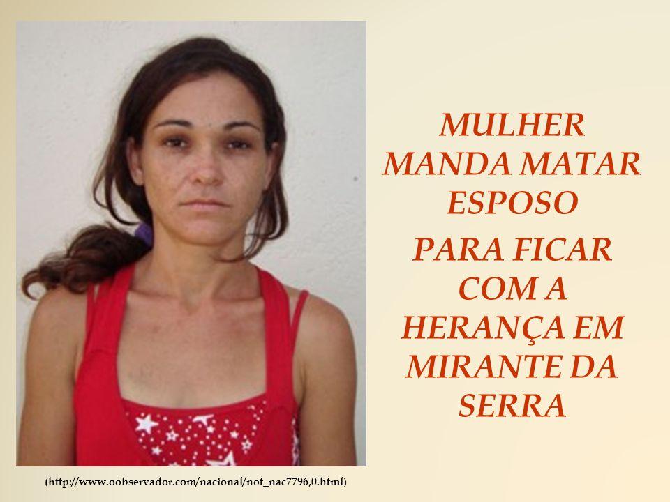 MULHER MANDA MATAR ESPOSO PARA FICAR COM A HERANÇA EM MIRANTE DA SERRA