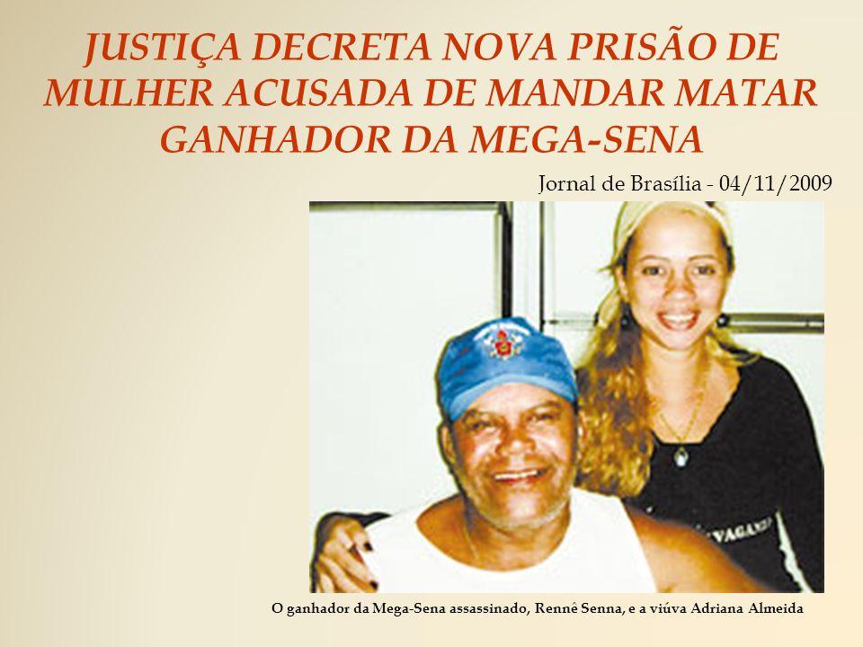 JUSTIÇA DECRETA NOVA PRISÃO DE MULHER ACUSADA DE MANDAR MATAR GANHADOR DA MEGA-SENA