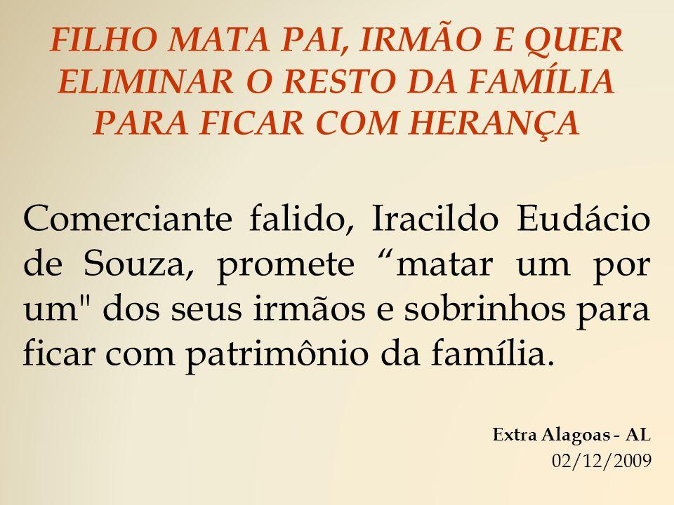 FILHO MATA PAI, IRMÃO E QUER ELIMINAR O RESTO DA FAMÍLIA PARA FICAR COM HERANÇA