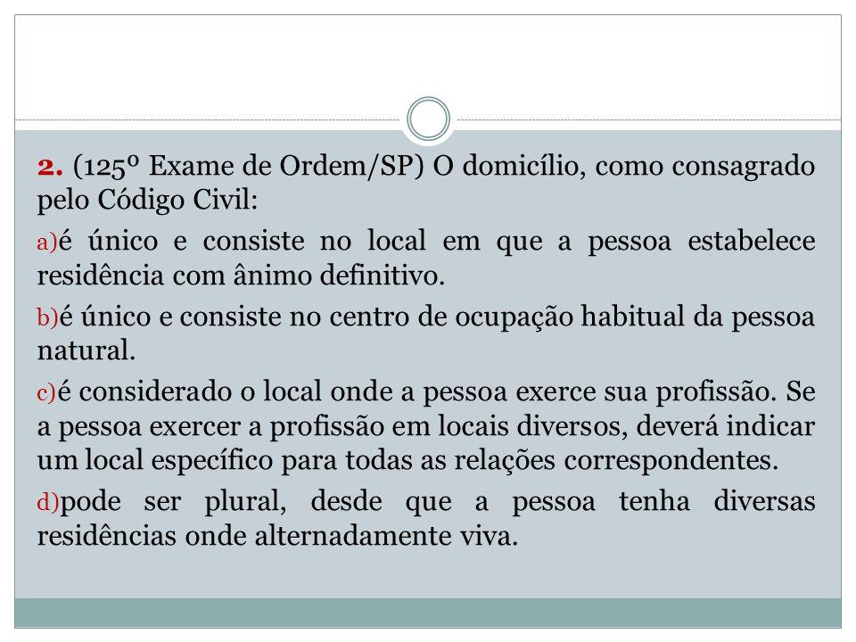 2. (125º Exame de Ordem/SP) O domicílio, como consagrado pelo Código Civil: