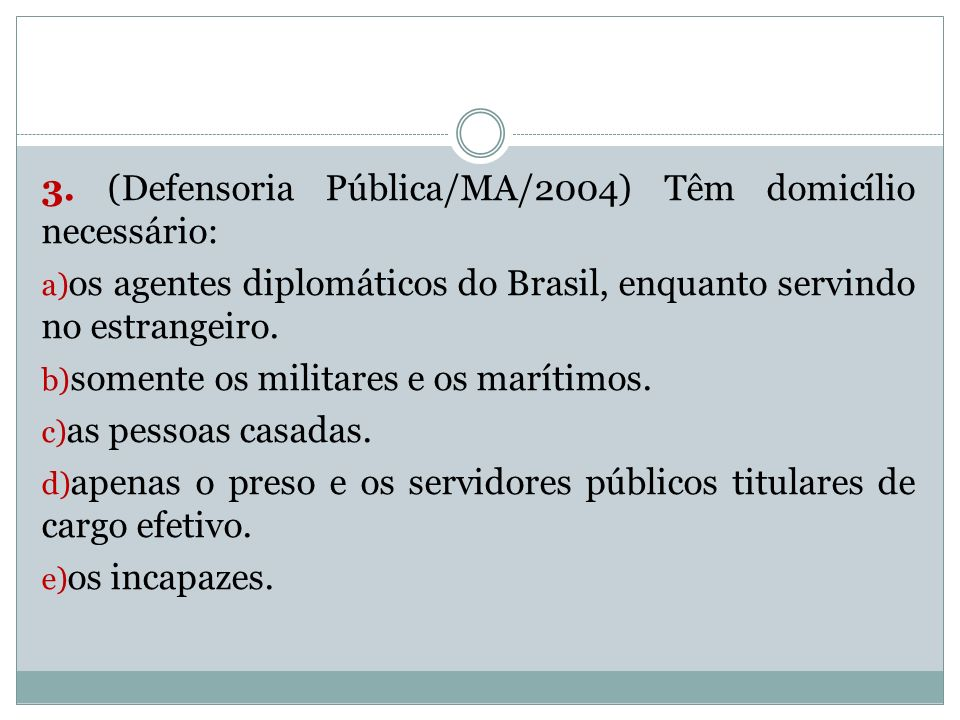 3. (Defensoria Pública/MA/2004) Têm domicílio necessário: