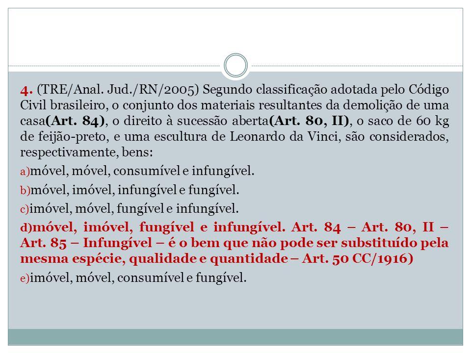 4. (TRE/Anal. Jud./RN/2005) Segundo classificação adotada pelo Código Civil brasileiro, o conjunto dos materiais resultantes da demolição de uma casa(Art. 84), o direito à sucessão aberta(Art. 80, II), o saco de 60 kg de feijão-preto, e uma escultura de Leonardo da Vinci, são considerados, respectivamente, bens: