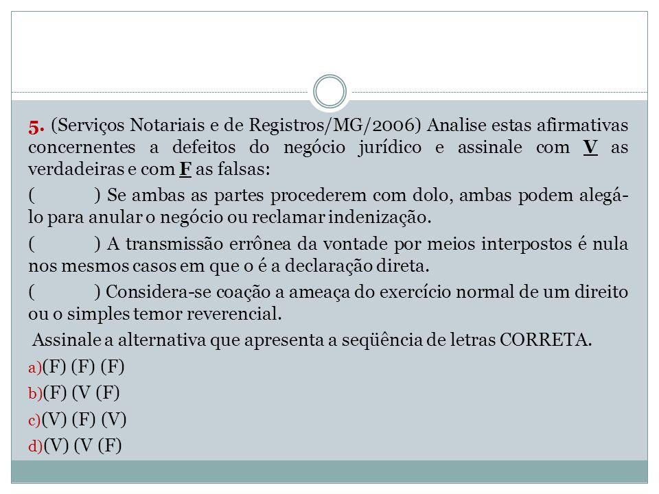 5. (Serviços Notariais e de Registros/MG/2006) Analise estas afirmativas concernentes a defeitos do negócio jurídico e assinale com V as verdadeiras e com F as falsas: