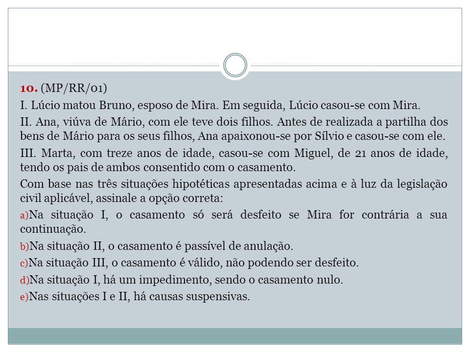 10. (MP/RR/01) I. Lúcio matou Bruno, esposo de Mira. Em seguida, Lúcio casou-se com Mira.