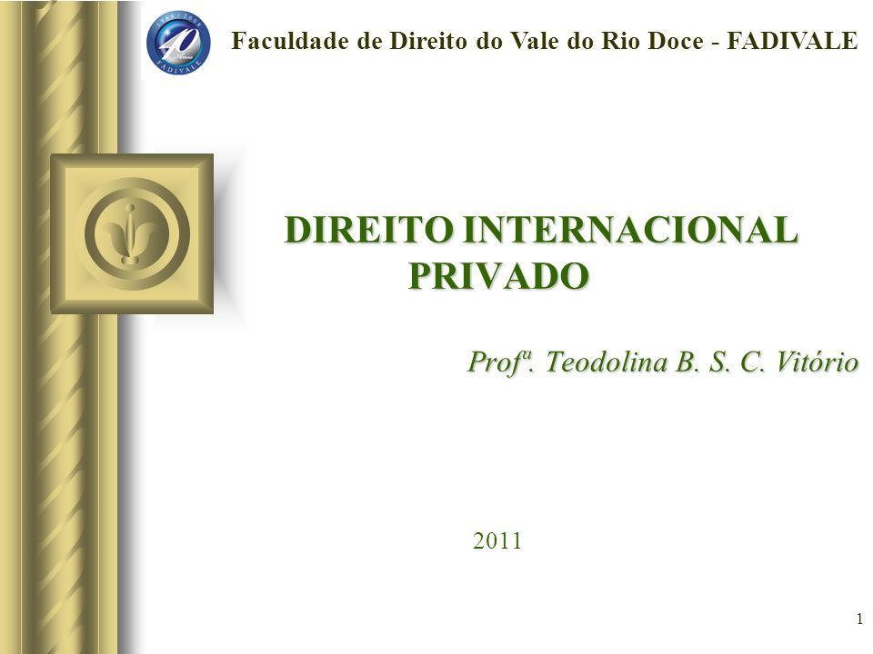 DIREITO INTERNACIONAL PRIVADO Profª. Teodolina B. S. C. Vitório 2011