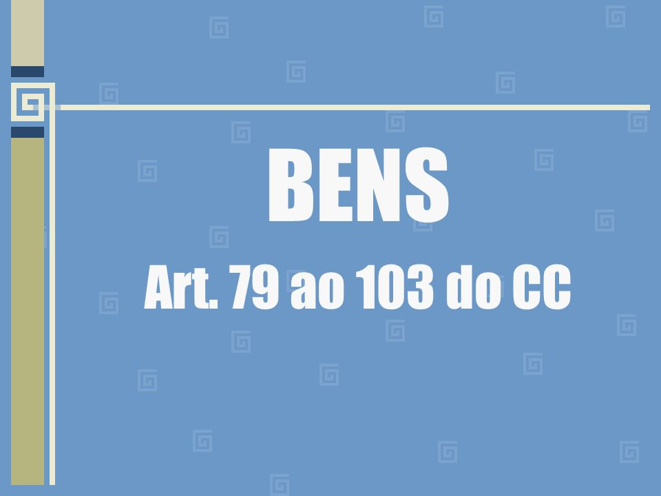 BENS Art. 79 ao 103 do CC