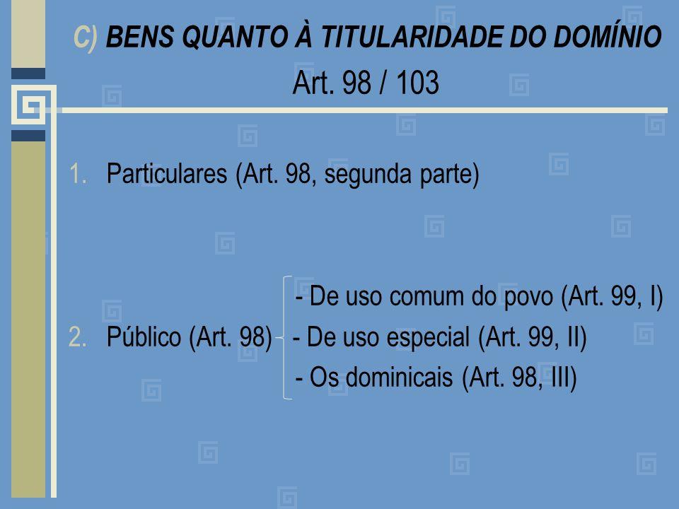 C) BENS QUANTO À TITULARIDADE DO DOMÍNIO