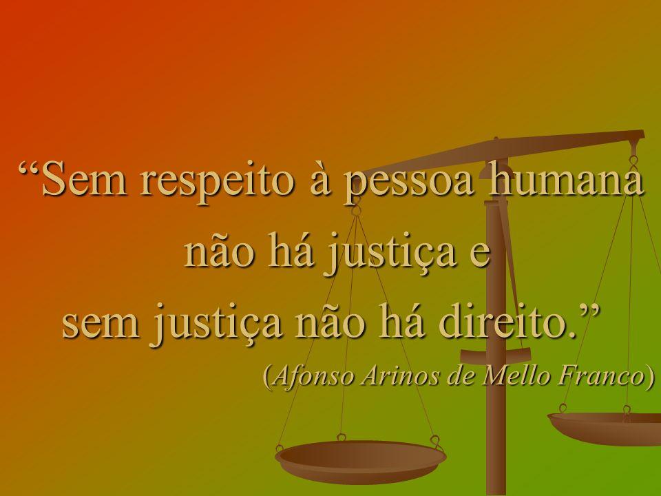 Sem respeito à pessoa humana não há justiça e