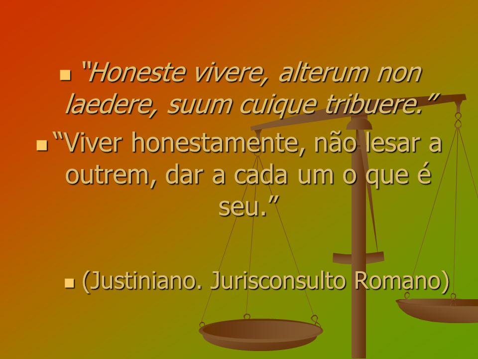 Honeste vivere, alterum non laedere, suum cuique tribuere.