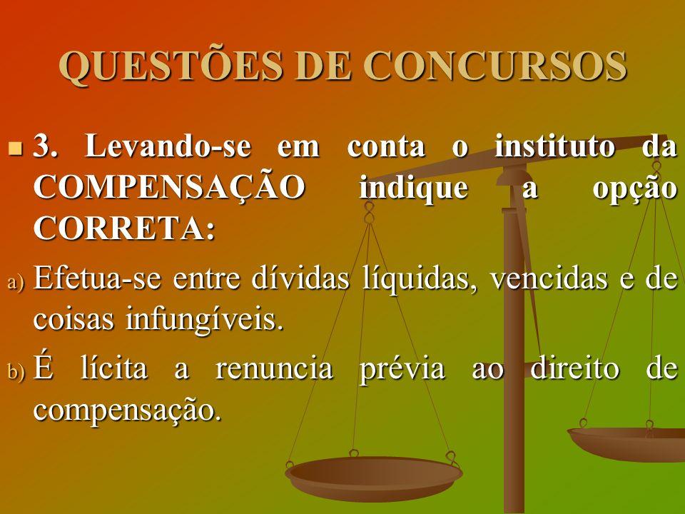 QUESTÕES DE CONCURSOS 3. Levando-se em conta o instituto da COMPENSAÇÃO indique a opção CORRETA: