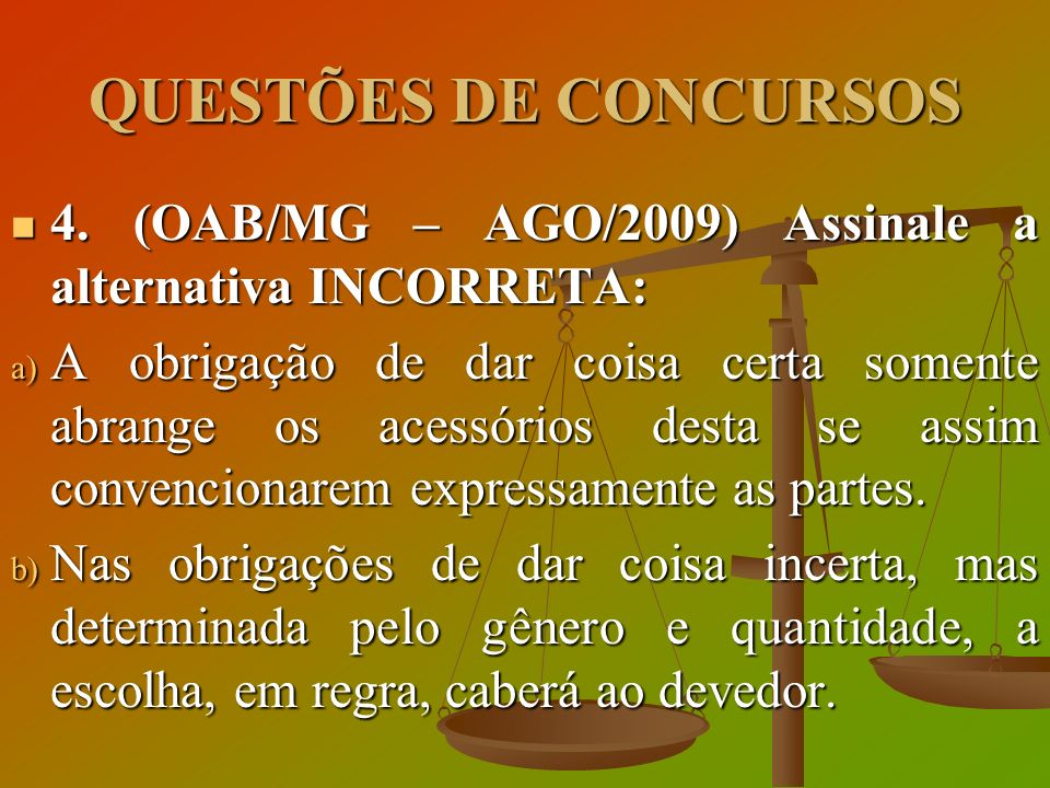 QUESTÕES DE CONCURSOS 4. (OAB/MG – AGO/2009) Assinale a alternativa INCORRETA: