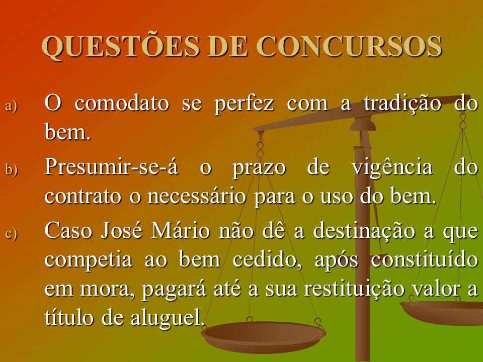 QUESTÕES DE CONCURSOS O comodato se perfez com a tradição do bem.