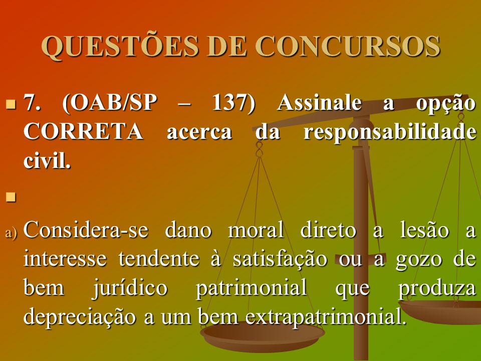 QUESTÕES DE CONCURSOS 7. (OAB/SP – 137) Assinale a opção CORRETA acerca da responsabilidade civil.