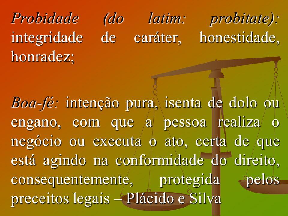 Probidade (do latim: probitate): integridade de caráter, honestidade, honradez;