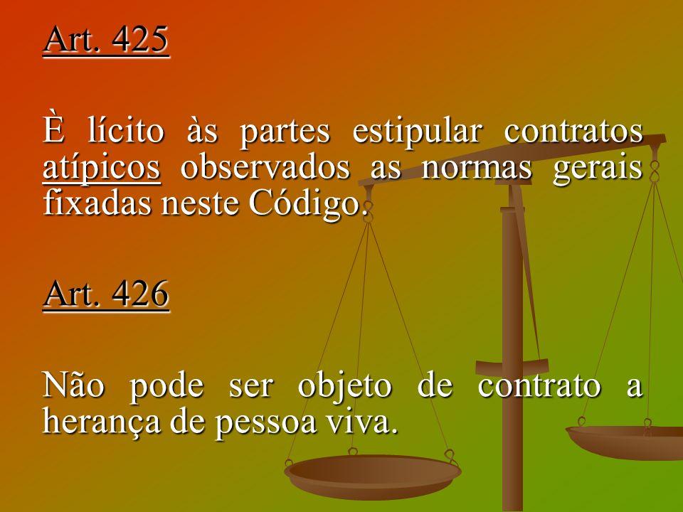 Art. 425 È lícito às partes estipular contratos atípicos observados as normas gerais fixadas neste Código.