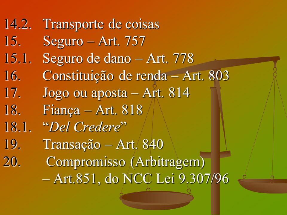 14.2. Transporte de coisas 15. Seguro – Art. 757. 15.1. Seguro de dano – Art. 778. 16. Constituição de renda – Art. 803.