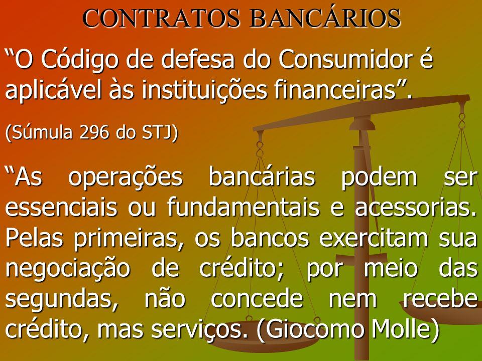 CONTRATOS BANCÁRIOS O Código de defesa do Consumidor é aplicável às instituições financeiras . (Súmula 296 do STJ)