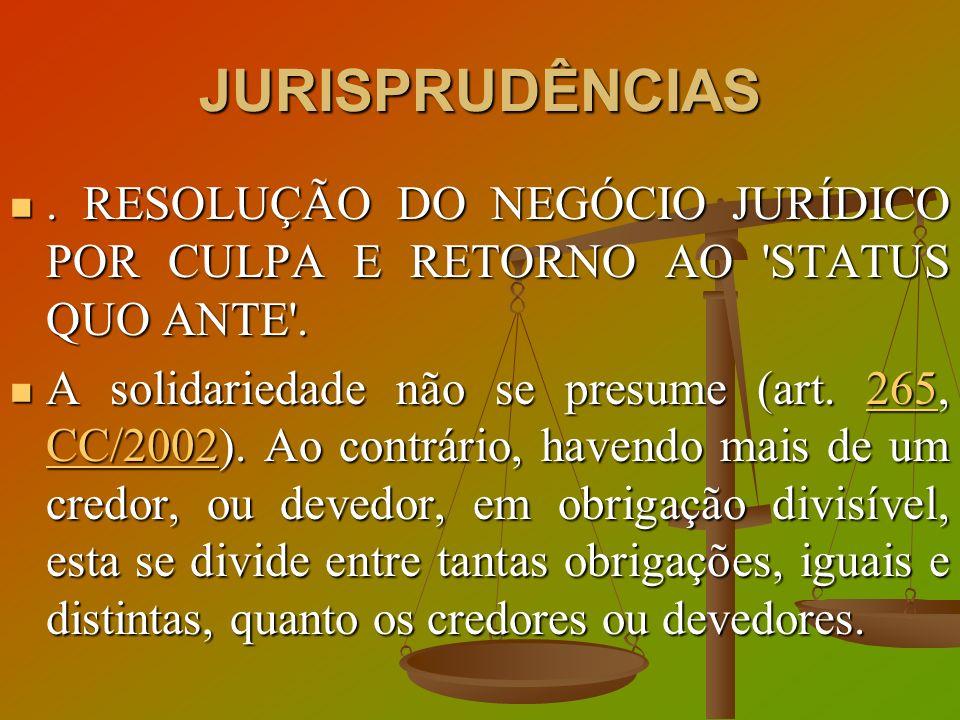JURISPRUDÊNCIAS . RESOLUÇÃO DO NEGÓCIO JURÍDICO POR CULPA E RETORNO AO STATUS QUO ANTE .