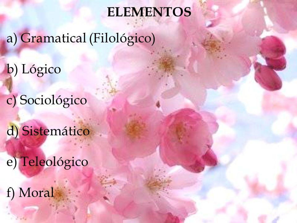 ELEMENTOS a) Gramatical (Filológico) b) Lógico. c) Sociológico. d) Sistemático. e) Teleológico.