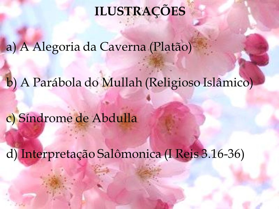 ILUSTRAÇÕES a) A Alegoria da Caverna (Platão) b) A Parábola do Mullah (Religioso Islâmico) c) Síndrome de Abdulla.