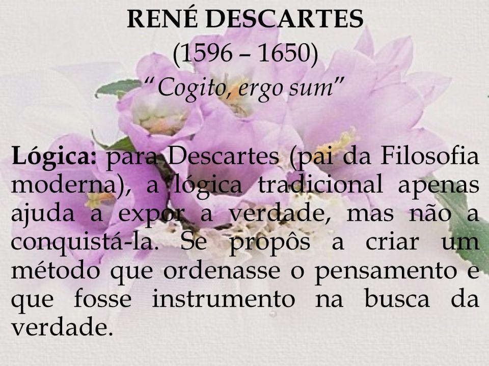 RENÉ DESCARTES (1596 – 1650) Cogito, ergo sum