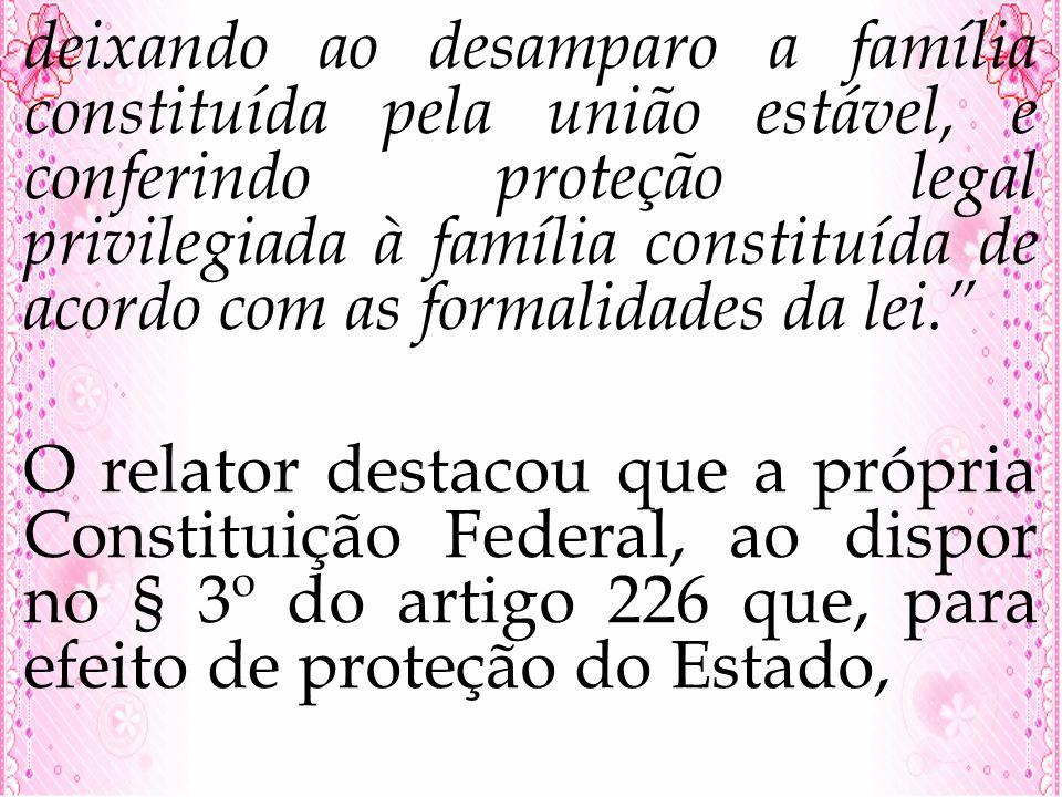 deixando ao desamparo a família constituída pela união estável, e conferindo proteção legal privilegiada à família constituída de acordo com as formalidades da lei.