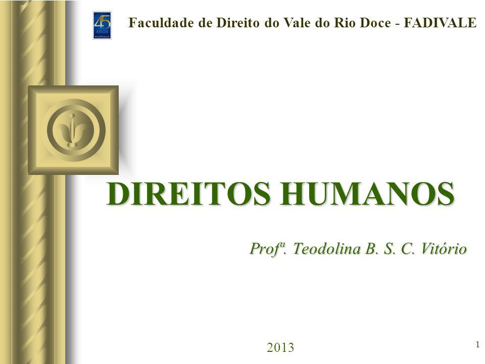 DIREITOS HUMANOS Profª. Teodolina B. S. C. Vitório 2013