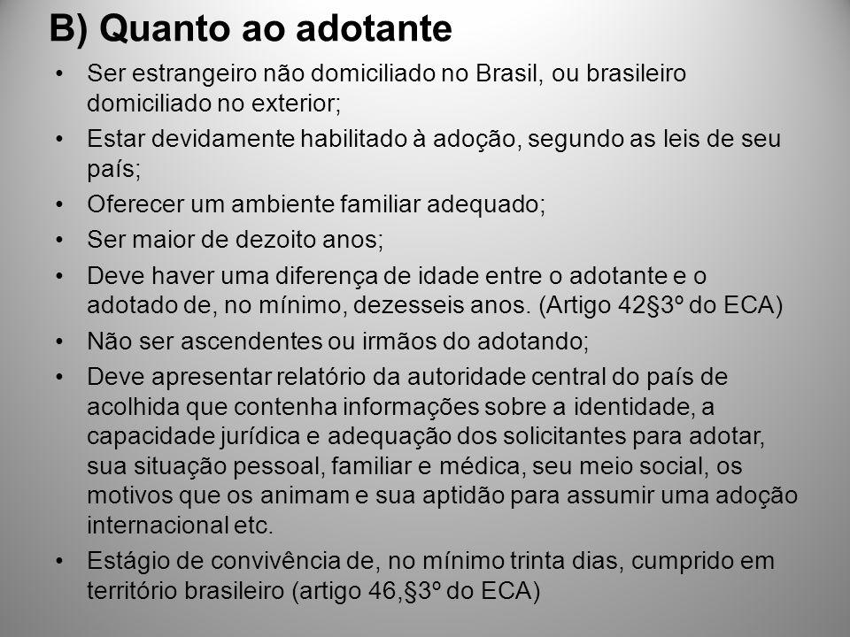 B) Quanto ao adotante Ser estrangeiro não domiciliado no Brasil, ou brasileiro domiciliado no exterior;