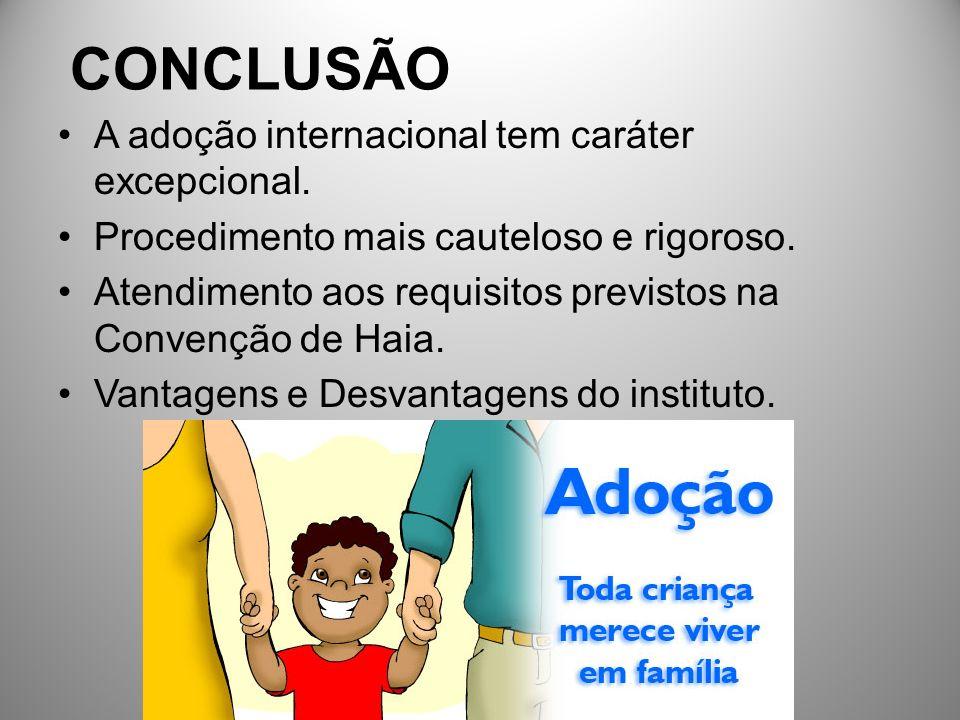 CONCLUSÃO A adoção internacional tem caráter excepcional.