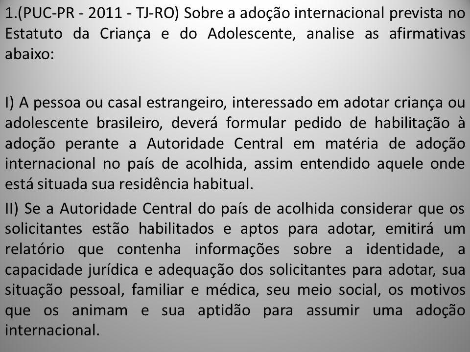 (PUC-PR - 2011 - TJ-RO) Sobre a adoção internacional prevista no Estatuto da Criança e do Adolescente, analise as afirmativas abaixo: