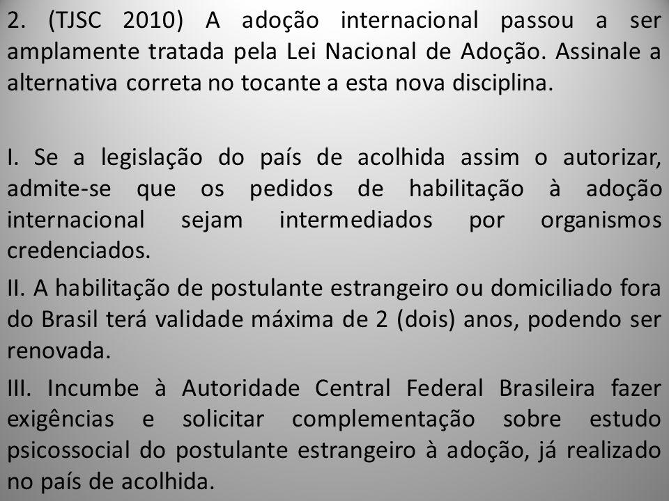2. (TJSC 2010) A adoção internacional passou a ser amplamente tratada pela Lei Nacional de Adoção.