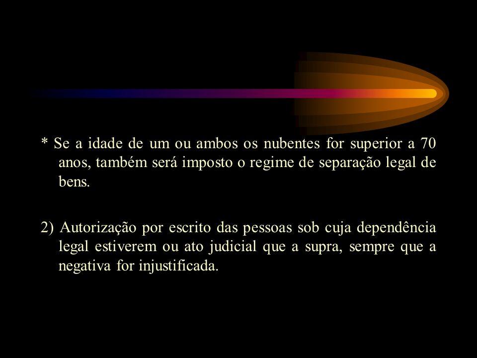 * Se a idade de um ou ambos os nubentes for superior a 70 anos, também será imposto o regime de separação legal de bens.