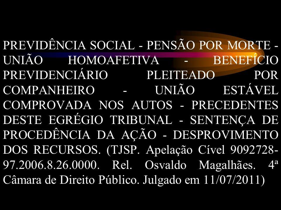 PREVIDÊNCIA SOCIAL - PENSÃO POR MORTE - UNIÃO HOMOAFETIVA - BENEFÍCIO PREVIDENCIÁRIO PLEITEADO POR COMPANHEIRO - UNIÃO ESTÁVEL COMPROVADA NOS AUTOS - PRECEDENTES DESTE EGRÉGIO TRIBUNAL - SENTENÇA DE PROCEDÊNCIA DA AÇÃO - DESPROVIMENTO DOS RECURSOS.