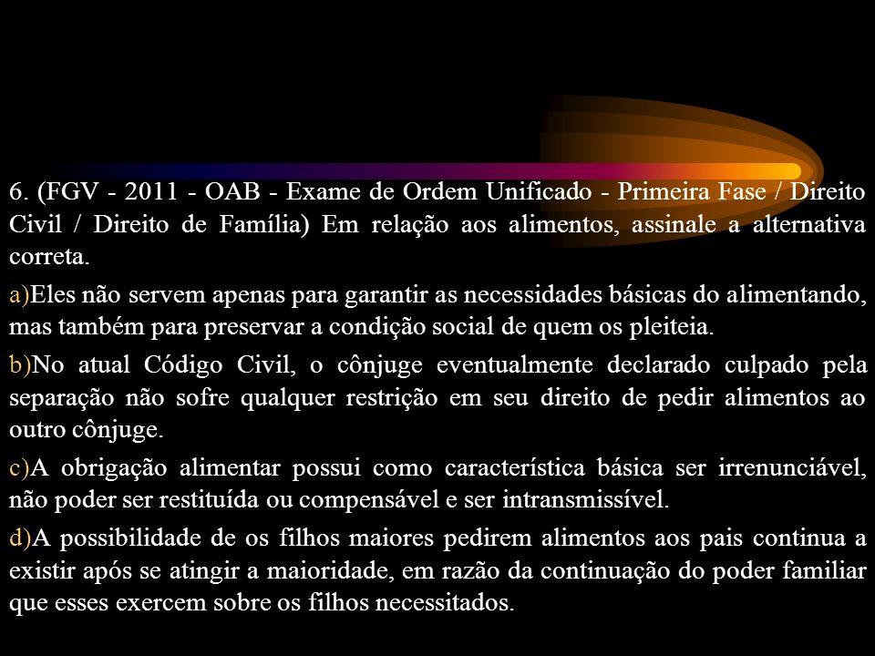 6. (FGV - 2011 - OAB - Exame de Ordem Unificado - Primeira Fase / Direito Civil / Direito de Família) Em relação aos alimentos, assinale a alternativa correta.
