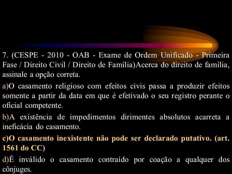 7. (CESPE - 2010 - OAB - Exame de Ordem Unificado - Primeira Fase / Direito Civil / Direito de Família)Acerca do direito de família, assinale a opção correta.