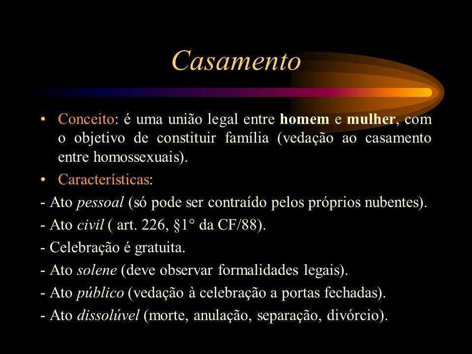 Casamento Conceito: é uma união legal entre homem e mulher, com o objetivo de constituir família (vedação ao casamento entre homossexuais).