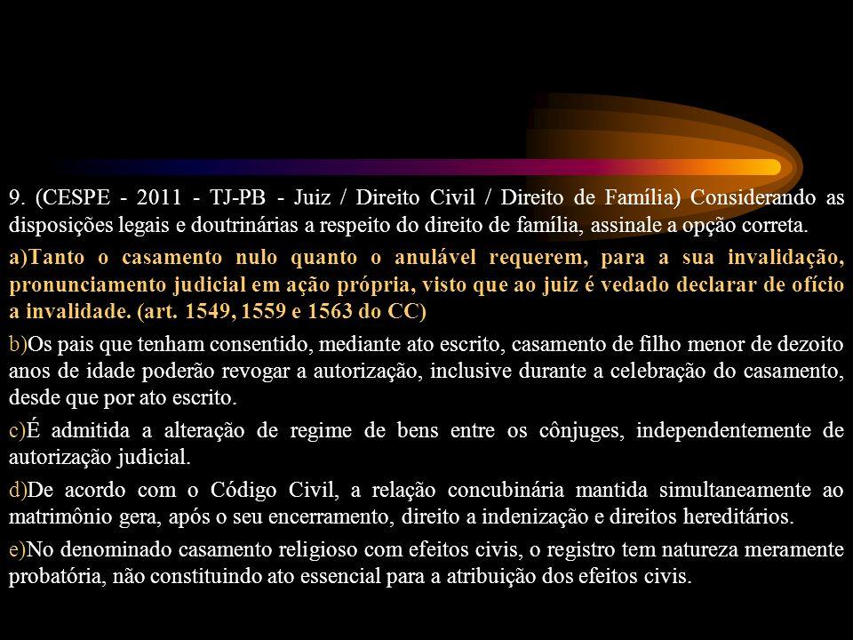 9. (CESPE - 2011 - TJ-PB - Juiz / Direito Civil / Direito de Família) Considerando as disposições legais e doutrinárias a respeito do direito de família, assinale a opção correta.