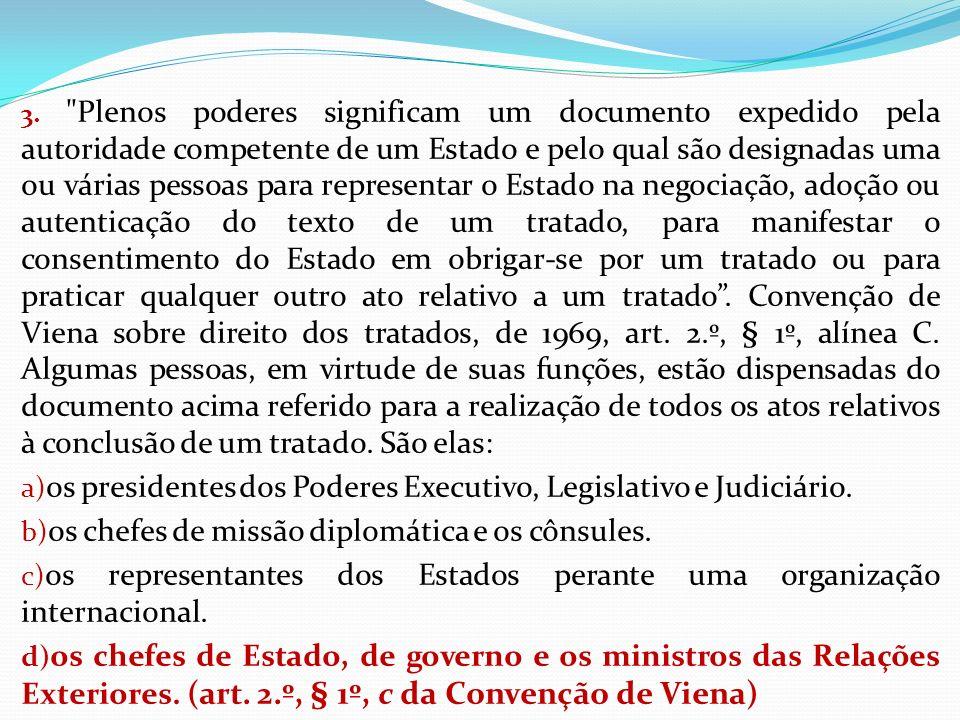 os presidentes dos Poderes Executivo, Legislativo e Judiciário.